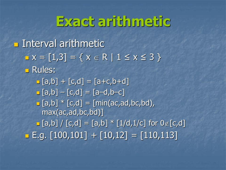 Exact arithmetic Interval arithmetic x = [1,3] = { x  R | 1 ≤ x ≤ 3 }